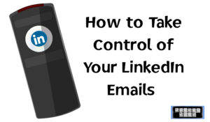 Take Control of Your LinkedIn Emails