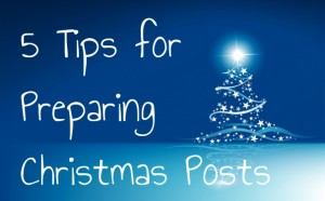 5 Tips for Preparing Christmas Posts